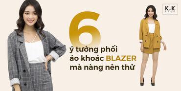 6 ý tưởng phối áo khoác BLAZER mà nàng nên thử