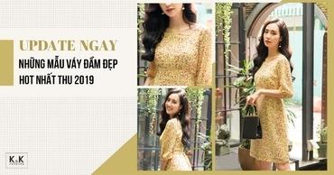 Update ngay những mẫu váy đầm đẹp hot nhất Thu 2019